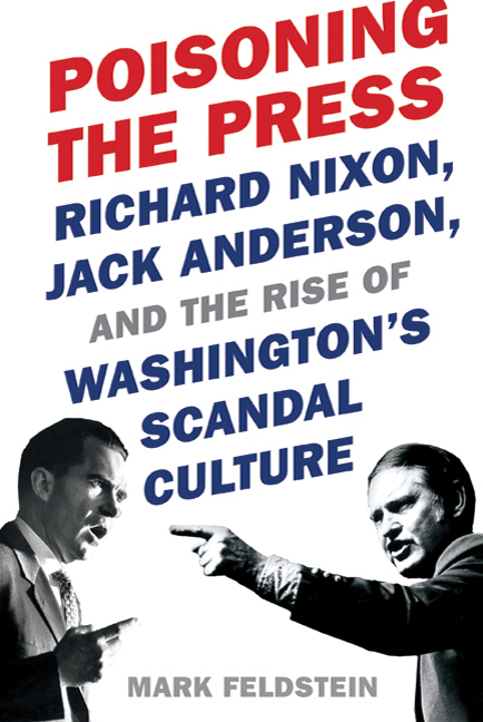 Poisoning the Press: Richard Nixon, Jack Anderson, and the Rise of Washington's Modern Scandal Culture By Mark Feldstein Hardcover, 480 pages (book cover image)